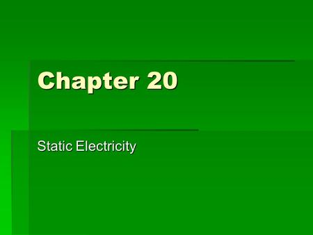 Chapter 20 Static Electricity. Objectives  Charged Objects  Conductors and Insulators  Forces on Charged Bodies  Coulomb's Law  The unit of charge.