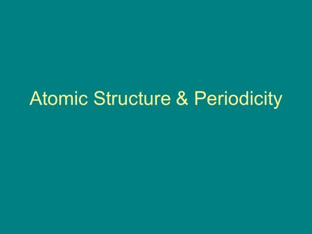 Atomic Structure & Periodicity. Electromagnetic Radiation.