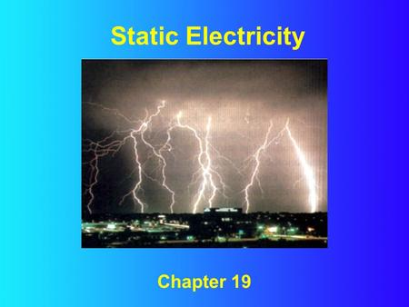 Static Electricity Chapter 19.