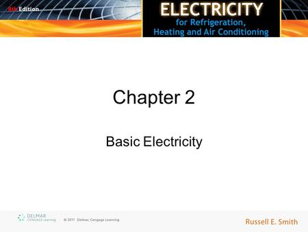 Chapter 2 Basic Electricity. Objectives Upon completion of this course, you will be able to: –Briefly explain the atomic theory and is relationship to.