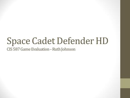 Space Cadet Defender HD CIS 587 Game Evaluation – Ruth Johnson.