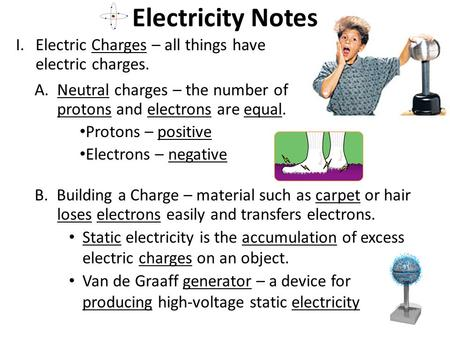 Electricity Notes Electric Charges – all things have electric charges.