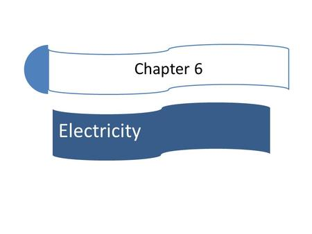 Chapter 6 Electricity.