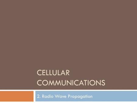 CELLULAR COMMUNICATIONS 2. Radio Wave Propagation.
