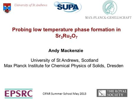 University of St Andrews Andy Mackenzie University of St Andrews, Scotland Max Planck Institute for Chemical Physics of Solids, Dresden Probing low temperature.