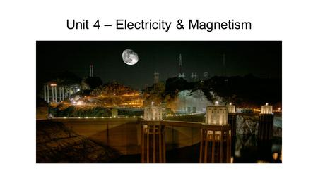 Unit 4 – Electricity & Magnetism
