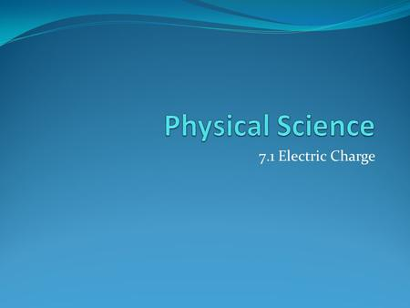 Physical Science 7.1 Electric Charge.