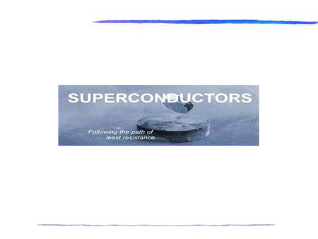 WHAT IS SUPERCONDUCTIVITY?? For some materials, the resistivity vanishes at some low temperature: they become superconducting. Superconductivity is the.