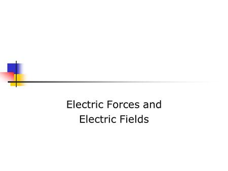 Electric Forces and Electric Fields. Properties of Electric Charges Two types of charges exist They are called positive and negative Named by Benjamin.