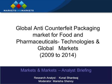 Global Anti Counterfeit Packaging market for Food and Pharmaceuticals- Technologies & Global Markets (2009 to 2014) Markets & Markets – Analyst Briefing.