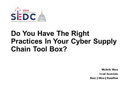 Michele Moss Lead Associate Booz | Allen | Hamilton Do You Have The Right Practices In Your Cyber Supply Chain Tool Box?