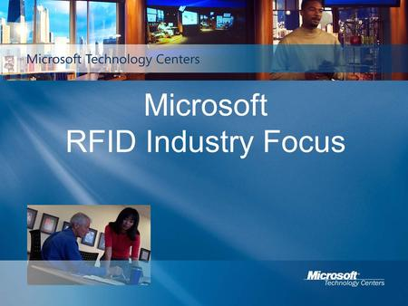 Microsoft RFID Industry Focus. Microsoft RFID Vision Create an ecosystem for scalable, deployable, lowest cost business solutions powered by RFID Deliver.