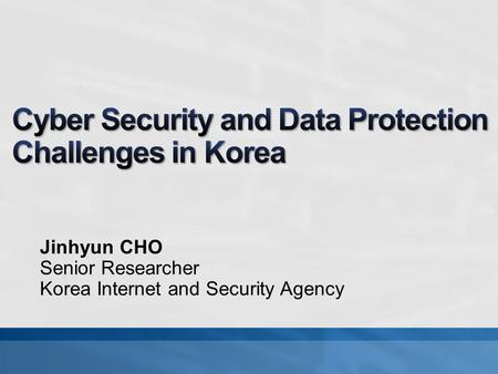 Jinhyun CHO Senior Researcher Korea Internet and Security Agency.