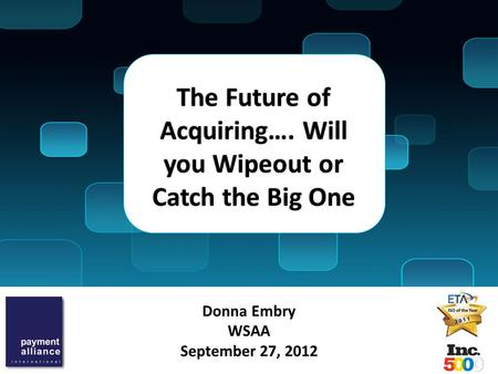 Donna Embry WSAA September 27, 2012 The Future of Acquiring…. Will you Wipeout or Catch the Big One.