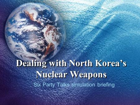 Dealing with North Korea's Nuclear Weapons Six Party Talks simulation briefing.