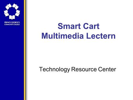 Smart Cart Multimedia Lectern Technology Resource Center.