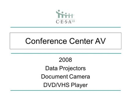 Conference Center AV 2008 Data Projectors Document Camera DVD/VHS Player.
