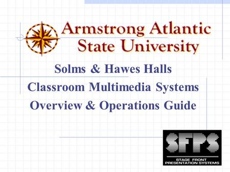 Solms & Hawes Halls Classroom Multimedia Systems Overview & Operations Guide.