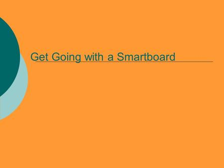 Get Going with a Smartboard. Focusing Questions  How can I set up my projector and interactive whiteboard?
