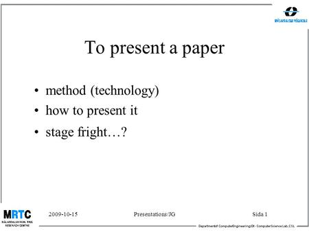 2009-10-15Presentations/JGSida 1 To present a paper method (technology) how to present it stage fright…?