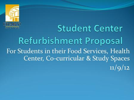 For Students in their Food Services, Health Center, Co-curricular & Study Spaces 11/9/12.