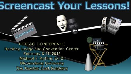 PETE&C CONFERENCE Hershey Lodge and Convention Center February 8-11, 2015 Michael F. Ruffini, Ed.D. Bloomsburg University The Teacher Cast Academy PETE&C.