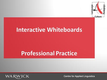 Centre for Applied Linguistics Interactive Whiteboards Professional Practice.
