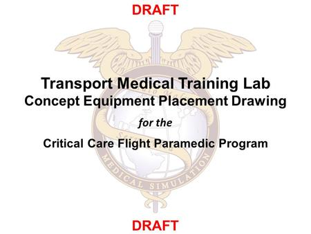 Transport Medical Training Lab Concept Equipment Placement Drawing for the Critical Care Flight Paramedic Program DRAFT.