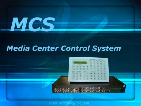 MCS Media Center Control System Sinew Technology Co., Ltd.