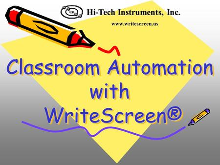 Classroom Automation with WriteScreen® Hi-Tech Instruments, Inc. www.writescreen.us.