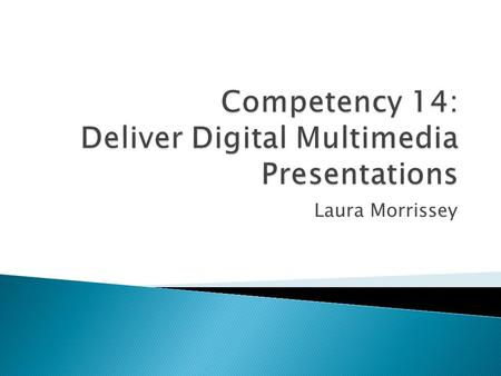 Laura Morrissey. Setting up and Delivering a Multimedia Presentation.