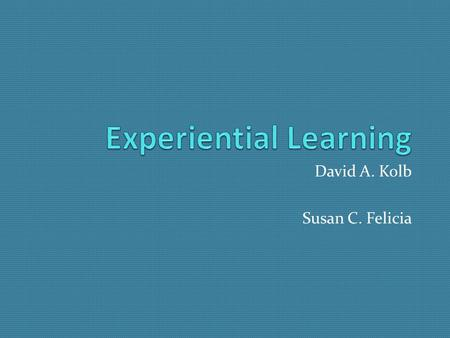 "David A. Kolb Susan C. Felicia. Origin  Expanded upon earlier work by John Dewey and Kurt Levin, theorist David A. Kolb (born 1939) believes ""learning."
