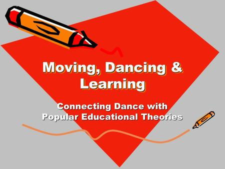 Moving, Dancing & Learning Connecting Dance with Popular Educational Theories.