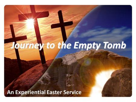 Journey to the Empty Tomb An Experiential Easter Service.