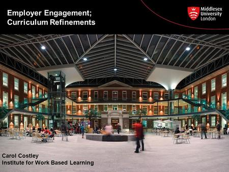 Employer Engagement; Curriculum Refinements Carol Costley Institute for Work Based Learning.