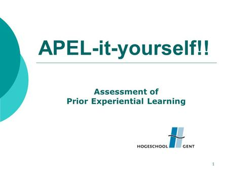 1 APEL-it-yourself!! Assessment of Prior Experiential Learning.