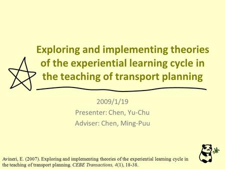 Exploring and implementing theories of the experiential learning cycle in the teaching of transport planning 2009/1/19 Presenter: Chen, Yu-Chu Adviser: