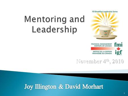 1. To have a conversation with you about:  how mentoring relates to you and your roles as leaders, and  how leaders mentor and are mentored. 2.