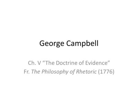 "George Campbell Ch. V ""The Doctrine of Evidence"" Fr. The Philosophy of Rhetoric (1776)"