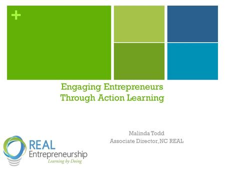 + Malinda Todd Associate Director, NC REAL Engaging Entrepreneurs Through Action Learning.
