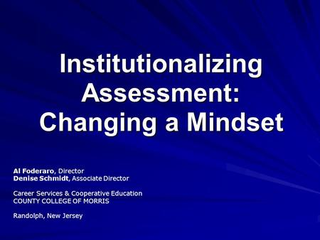 Institutionalizing Assessment: Changing a Mindset Al Foderaro, Director Denise Schmidt, Associate Director Career Services & Cooperative Education COUNTY.