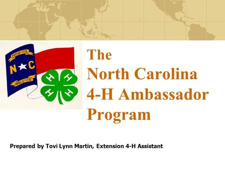 The North Carolina 4-H Ambassador Program Prepared by Tovi Lynn Martin, Extension 4-H Assistant.