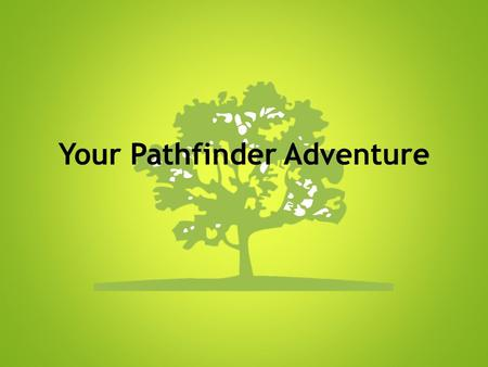 Your Pathfinder Adventure. Welcome to Pathfinder! Who is Pathfinder? Pathfinder is a non-profit organization that builds personal, social and environmental.
