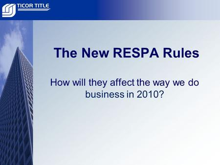 The New RESPA Rules How will they affect the way we do business in 2010?