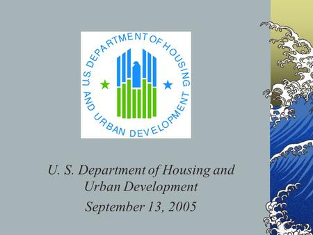 U. S. Department of Housing and Urban Development September 13, 2005.