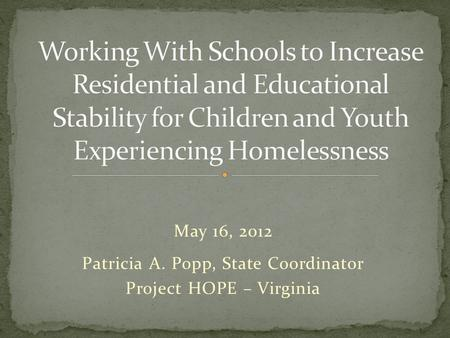 May 16, 2012 Patricia A. Popp, State Coordinator Project HOPE – Virginia.