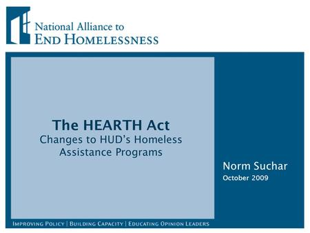 The HEARTH Act Changes to HUD's Homeless Assistance Programs Norm Suchar October 2009.