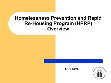 1 Homelessness Prevention and Rapid Re-Housing Program (HPRP) Overview April 2009.