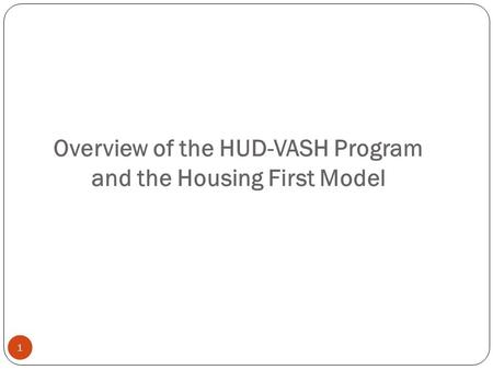 1 Overview of the HUD-VASH Program and the Housing First Model.