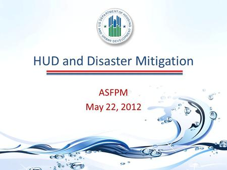 HUD and Disaster Mitigation ASFPM May 22, 2012. Community Development Block Grant (CDBG) Disaster Recovery In response to a Presidentially-declared disaster,